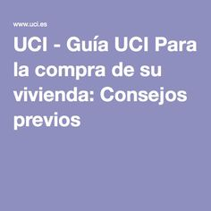 UCI - Guía UCI Para la compra de su vivienda: Consejos previos