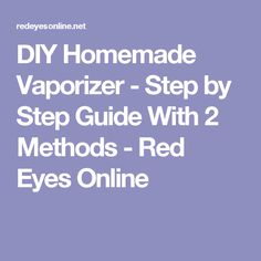 DIY Homemade Vaporizer - Step by Step Guide With 2 Methods - Red Eyes Online