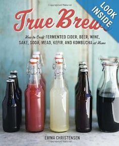 $16.29  True Brews: How to Craft Fermented Cider, Beer, Wine, Sake, Soda, Mead, Kefir, and Kombucha at Home: Emma Christensen: 9781607743385: Amazon.com: Books
