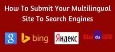 How To Submit Your Multilingual Website To Google, Bing, Yandex And Baidu