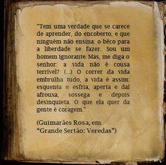 """Trecho de """"Grande Sertão: Veredas"""", de Guimarães Rosa.  (""""O que [a vida] quer da gente é coragem"""")"""