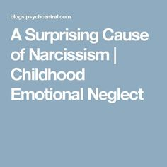 A Surprising Cause of Narcissism | Childhood Emotional Neglect