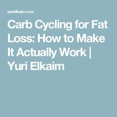 Carb Cycling for Fat Loss: How to Make It Actually Work   Yuri Elkaim