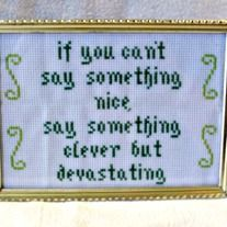 If you can't say something nice, say something clever but devastating. This snarky cross stitch sampler comes matted under glass in a free standing 6 x 8 inch frame. This framed cross stitch sampler is 100% handmade by me with all new materials. You will be getting the actual item pictured,...