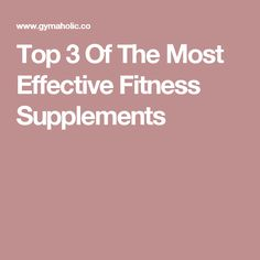 Top 3 Of The Most Effective Fitness Supplements