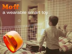 Moff band is wearable smart toy. Everything you do. Eveything you hold. Change into toys.
