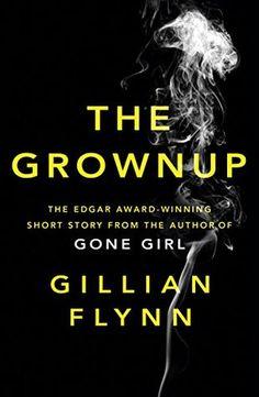 The Grownup by Gillian Flynn - July 26 , 2016