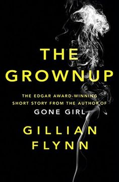 The Grownup by Gillian Flynn - July 26 , 2016