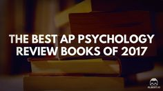 The Best AP Psychology Review Books of 2017 https://www.albert.io/blog/best-ap-psychology-review-books-of-2017/