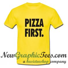 About Pizza First T Shirt from newgraphictees.com This t-shirt is Made To Order, one by one printed so we can control the quality. We use newest DTG Technology