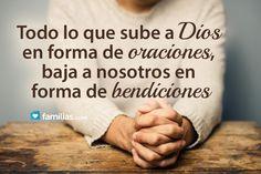 Todo lo que sube a Dios en forma de oraciones baja a nosotros en forma de bendiciones