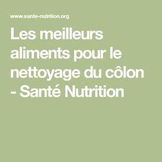 Les meilleurs aliments pour le nettoyage du côlon - Santé Nutrition