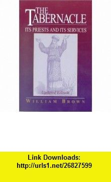 The Tabernacle Its Priests and Its Services (9781565631953) William Brown , ISBN-10: 1565631951  , ISBN-13: 978-1565631953 ,  , tutorials , pdf , ebook , torrent , downloads , rapidshare , filesonic , hotfile , megaupload , fileserve