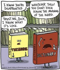 Seriously Funny I'll take a thesaurus over a dictionary any day. at least of the time, it's more helpful anyway. Political Cartoons, Funny Cartoons, Funny Comics, Jane Austen, English Teacher Humor, English Jokes, English Fun, English Grammar, Grammar Jokes