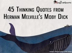 45 Thinking Quotes from Herman Melville's Moby Dick You can check it out on http://www.magicalquote.com/45-thinking-quotes-from-herman-melvilles-moby-dick/ #HermanMelville #MobyDick #MobyDickQuotes