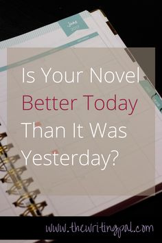 """Writing a novel is hard. When you feel discouraged, ask yourself """"Is my novel better than it was yesterday?"""" Click to learn why that question is so helpful."""