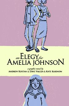 An Elegy for Amelia Johnson (elegy:  Literary & Literary Critical Terms a mournful or plaintive poem or song, esp a lament for the dead  2. (Literary & Literary Critical Terms) poetry or a poem written in elegiac couplets or stanzas) Of course, he writes a graphic novel about a 30-year-old woman dying of cancer and the effect she has on those around her.    Or at least that's what Andrew Rostan did.