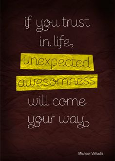 If you trust in life, unexpected awesomness will come your way. #quote #quotation #typography #design #inspiration #graphic #poster