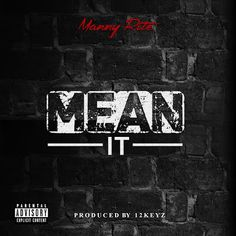 "DEF!NITION OF FRESH : Manny Rite - Mean It...Manny Rite is back with a brand new single for the streets with the raw new anthem: ""Mean It"". The record will be featured on Manny's upcoming, debut EP scheduled for release this winter 2017. The record was produced by 12Keyz, who has worked with superstars like: Alessia Cara, French Montana, Ashanti and Lil Wayne among others."