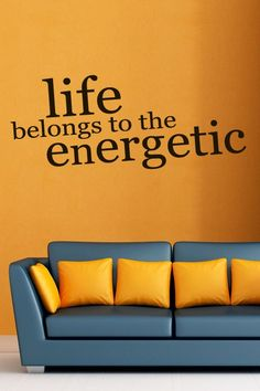 Life Belongs To The Energetic... Wall Sticker http://walliv.com/life-belongs-to-the-energetic-quote-wall-sticker-decal