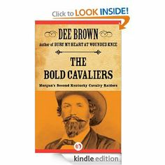 Amazon.com: The Bold Cavaliers: Morgan's Second Kentucky Cavalry Raiders eBook: Dee Brown: Kindle Store Cyber Monday 2.99