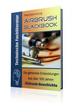 Die geheimen Entwicklungen aus über 100 Jahren Airbrush-Geschichte im Airbrush - Blackbook auf 496 Seiten gnadenlos aufgedeckt! Ausgabe  mit Leseprobe.