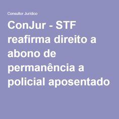 ConJur - STF reafirma direito a abono de permanência a policial aposentado