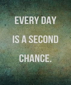 Every day is a second chance-friendship quotes
