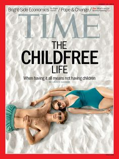 August 12, 2013: The Childfree Life: When having it all means not having children. http://ti.me/19zohnl