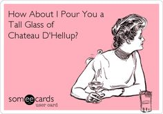 How About I Pour You a Tall Glass of Chateau D'Hellup? | Friendship Ecard