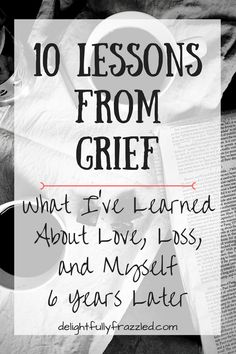 10 Lessons From Grief | Some honest and transparent reflection on the journey we call grief: such a small word for such a weighty concept. #grief #grieving #loss #personal #healing #emotions #lifelessons #momblog #mommyblogger #testimony #eternity