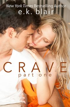 Title: Crave: Part One Series: Crave Duet #1 Author: E.K. Blair Genre: New Adult Contemporary Romance Cover Design: E.K. Blair Release Date: August 14, 2017 Blurb Kason and Adaline. F…