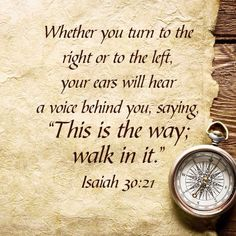 "Verse of the Day: Isaiah Whether you turn to the right or to the left, your ears will hear a voice behind you, saying, ""This is the way; walk in it."" If you are at a crossroad in your life and not sure which path to take listen to the Holy Spirit,… Bible Verses Quotes, Bible Scriptures, Healing Scriptures, Isaiah 30, Bible Isaiah, Off The Map, Soli Deo Gloria, My Champion, Encouragement"