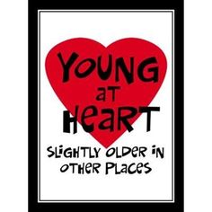 Young at heart, slightly older in other places. Funny over the hill attitude saying on t-shirts & gifts. Unique gift for or birthday. Birthday or retirement humor gift idea. 70th Birthday Card, 50th Birthday Quotes, 70th Birthday Parties, Birthday Cards For Men, Mom Birthday, Birthday Presents, 50th Birthday Ideas For Men, 60th Birthday Greetings, Cake Birthday