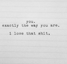 I love you so much every way you are baby! I love our late night cuddles and animal watching! I love you so much baby! Sexy Love Quotes, Quotes For Him, Cute Quotes, Words Quotes, Wise Words, Quotes To Live By, Making Love Quotes, Hes Mine Quotes, Top Quotes