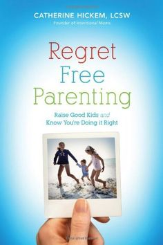 Regret Free Parenting: Raise Good Kids and Know Youre Doing It Right by Catherine Hickem, http://www.amazon.com/dp/B006CDDSS0/ref=cm_sw_r_pi_dp_8EbCrb1BGZRW8