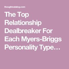 The Top Relationship Dealbreaker For Each Myers-Briggs Personality Type…