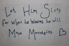 embroidery  Let Arielle sleep, for when she wakes, she will move mountains..