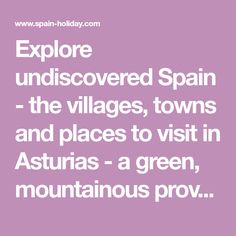 Explore undiscovered Spain - the villages, towns and places to visit in Asturias - a green, mountainous province filled with secrets.