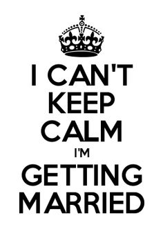 I CAN\'T KEEP CALM I\'M GETTING MARRIED