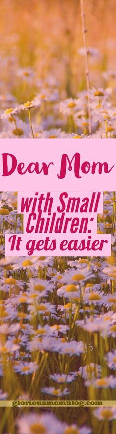Dear Mom with Small Children: It Gets Easier: encouragement for new moms and mom's with babies and/or toddlers who struggle with feeling overwhelmed. Read about it at http://gloriousmomblog.com.