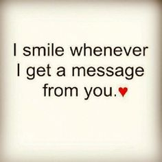 I smile when I get a message from you love love quotes quotes relationships quote smile love quote relationship quote relationship quotes instagram quotes