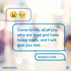 """""""Come to me, all of you who are tired and have heavy loads, and I will give you rest."""" -Matthew 11:28 #Emojinal"""