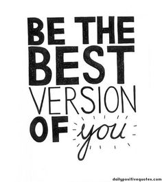 Be the best version of you! #Yourself