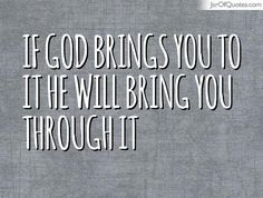 If god brings you to it he will bring you through it                     #quotes #love #sayings #inspirational #motivational #words #quoteoftheday #positive