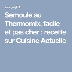 Semoule au Thermomix, facile et pas cher : recette sur Cuisine Actuelle