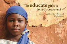 """This quote from this image states, """"To educate girls is to reduce poverty"""" by Former UN Secretary- General Kofi Annan. This quote emphasizes that education is important to children in order to reduce poverty. The solution to reduce poverty is education. We Are The World, Change The World, Scholarships For Girls, Bring Back Our Girls, Women Empowerment Quotes, Quotes Women, Thinking Day, Maya Angelou, Social Issues"""
