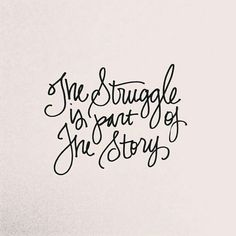 To often we don't want the struggle. We reject it. We say no I don't want to go through this! But your struggle will one day be part of your story. And in that story, it will reveal how you were able to overcome it and how God was able to give you the strength to endure.