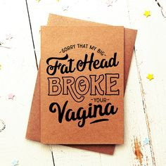 Broke Your Vagina - Funny Greeting Card We all squeezed our big fat heads out of one when we left the womb and entered the room.but what about the woman left behind in the wreckage? Say sorry to your mum for obliterating her most sensitive of areas wit Birthday Presents For Mum, Saying Sorry, Funny Greeting Cards, Fat, Woman, Handmade Gifts, Mothers, Card Ideas, Room