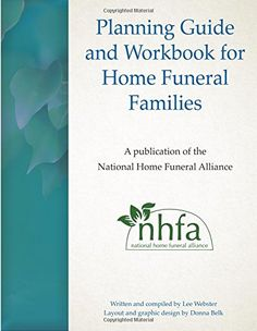 Planning Guide and Workbook for Home Funeral Families by Lee Webster http://www.amazon.com/dp/151213726X/ref=cm_sw_r_pi_dp_LmPmwb1GYC5YJ